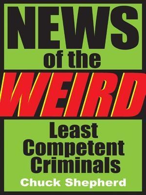 News of the Weird: Least Competent Criminals  by  Chuck Shepherd