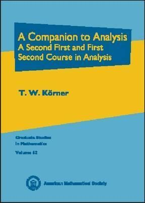 A Companion to Analysis: A Second First and First Second Course in Analysis  by  T.W. Körner