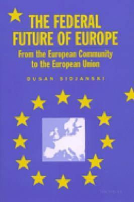 The Federal Future of Europe: From the European Community to the European Union  by  Dusan Sidjanski