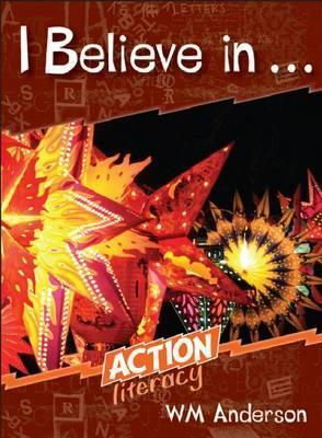 I Believe in ...: Action Literacy  by  W.M. Anderson