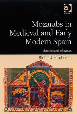 Mozarabs in Medieval and Early Modern Spain: Identities and Influences Richard Hitchcock