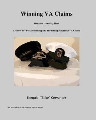 Winning Va Claims: Welcome Home My Hero  by  Esequiel Cervantez