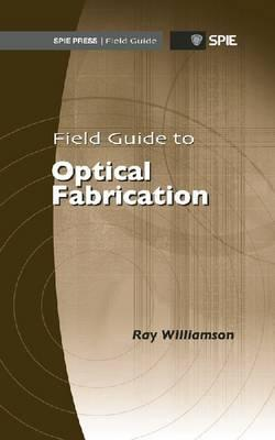 Field Guide to Optical Fabrication  by  Raymond Williamson
