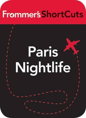 Paris Nightlife: Frommers Shortcuts  by  Frommers