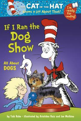 Cat In The Hat: If I Ran The Dog Show: Colour First Reader  by  Tish Rabe