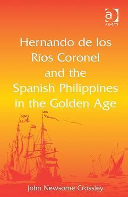 Hernando de Los Ros Coronel and the Spanish Philippines in the Golden Age J.N. Crossley