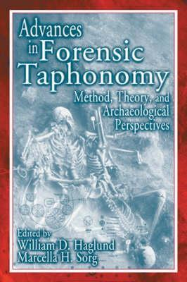 Advances In Forensic Taphonomy: Method, Theory, And Archaeological Perspectives William D. Haglund
