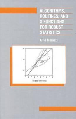 Algorithms, Routines, and S-Functions for Robust Statistics  by  Alfio Marazzi