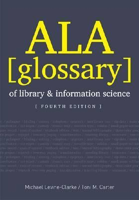 ALA Glossary of Library and Information Science, Fourth Edition Michael Levine-Clark