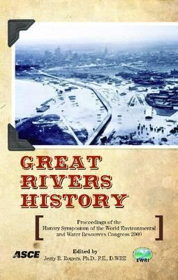 Great Rivers History: Proceedings and Invited Papers for the Ewri Congress and History Symposium, May 17-19, 2009, Kansas City, Missouri Ewri Congress and History Symposium (200