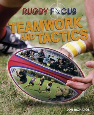 Rugby Focus. Teamwork and Tactics Jon Richards