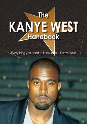 The Kanye West Handbook - Everything You Need to Know about Kanye West Denise Tarr