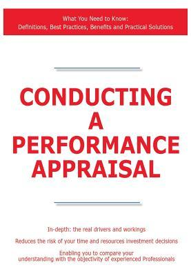 Conducting a Performance Appraisal - What You Need to Know: Definitions, Best Practices, Benefits and Practical Solutions James Smith