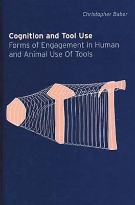Cognition and Tool Use: Forms of Engagement in Human and Animal Use of Tools  by  Christopher Baber