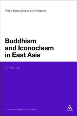 Buddhism and Iconoclasm in East Asia: A History  by  Fabio Rambelli