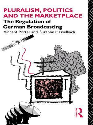 Pluralism, Politics and the Marketplace: The Regulation of German Broadcasting Suzanne Hasselbach
