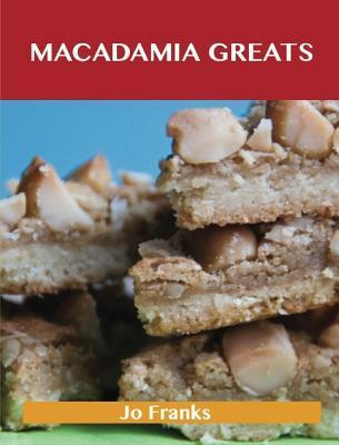 Macadamia Greats: Delicious Macadamia Recipes, the Top 94 Macadamia Recipes  by  Jo Franks