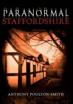 Paranormal Staffordshire  by  Anthony Poulton-Smith