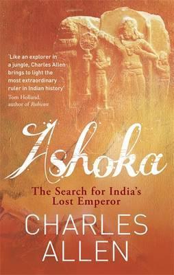 Ashoka: Indias Lost Emperor  by  Charles Allen