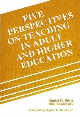 Five Perspectives on Teaching in Adult and Higher Education Daniel D. Pratt