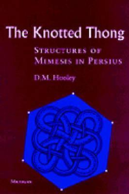 The Knotted Thong: Structures of Mimesis in Persius Daniel M. Hooley
