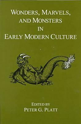 Wonders, Marvels, And Monsters In Early Modern Culture Peter G. Platt