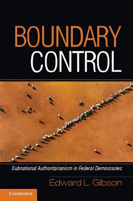 Boundary Control: Subnational Authoritarianism in Federal Democracies Edward L Gibson