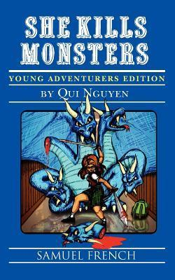 She Kills Monsters: Young Adventurers Edition  by  Qui Nguyen