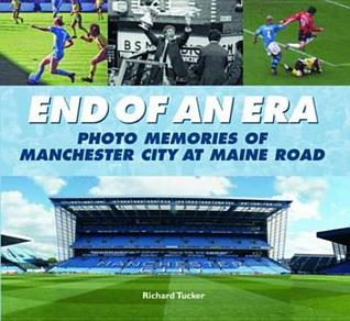End of an Era: Photo Memories of Watching Manchester City at Main Road for Over 60 Years Richard Tucker