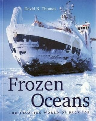 Frozen Oceans: The Floating World of Pack Ice David N. Thomas