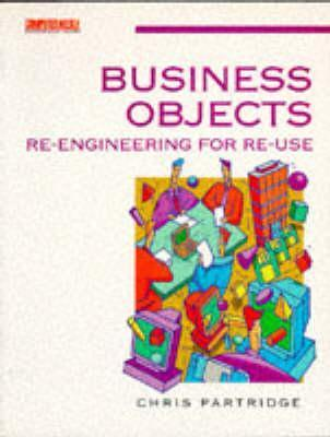 Business Objects: Re-Engineering for Re-Use  by  Chris Partridge