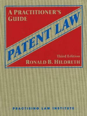 Patent Law:: A Practitioners Guide Ronald Hildreth