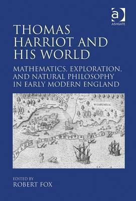 Thomas Harriot and His World: Mathematics, Exploration, and Natural Philosophy in Early Modern England  by  Oriel College