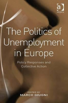 The Politics Of Unemployment In Europe: Policy Responses And Collective Action Marco Giugni