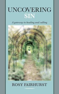 Uncovering Sin - A Gateway to Healing and Calling  by  Rosy Fairhurst