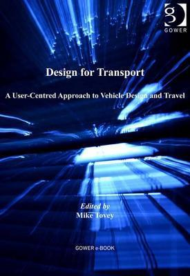 Design for Transport: A User-Centred Approach to Vehicle Design and Travel Mike Tovey