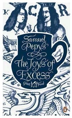 Joys of Excess  by  Samuel Pepys