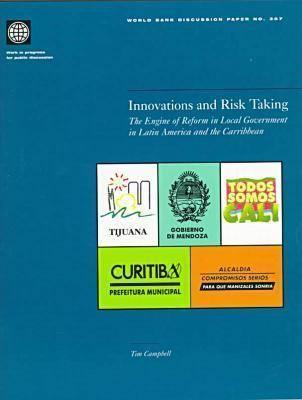 Innovations and Risk Taking: The Engine of Reform in Local Government in Latin America and the Caribbean Tim E.J. Campbell
