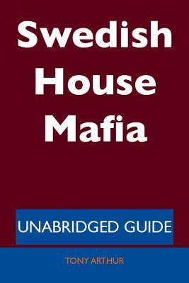 Swedish House Mafia - Unabridged Guide Tony Arthur