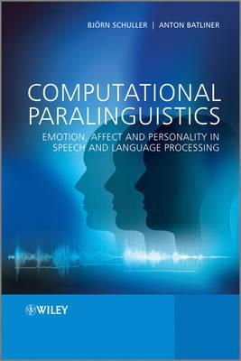 Computational Paralinguistics: Emotion, Affect and Personality in Speech and Language Processing Bjorn Schuller
