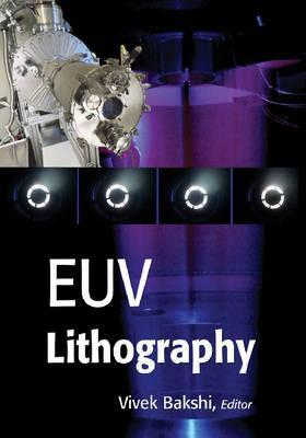 EUV Lithography (SPIE Press Monograph Vol. PM178) (Press Monograph) (Press Monograph) (Press Monograph) Vivek Bakshi