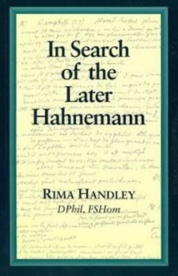 In Search of the Later Hahnemann  by  Rima Handley