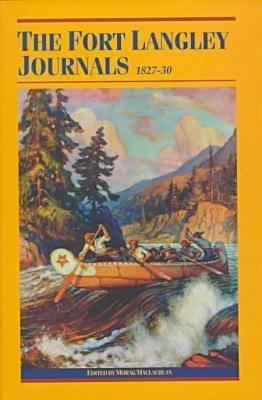 The Fort Langley Journals, 1827 30  by  Morag Maclachlan