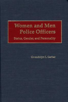 Women and Men Police Officers: Status, Gender, and Personality Gwendolyn L. Gerber
