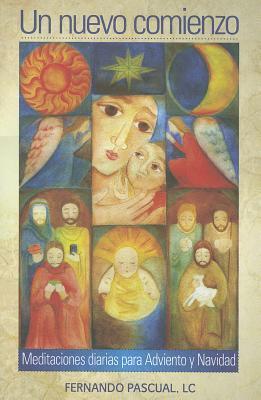 Un Nuevo Comienzo: Meditaciones Diarias Para Adviento y Navidad Fernando Pascual