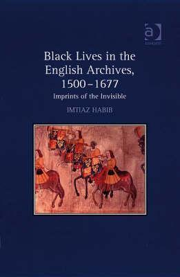 Black Lives in the English Archives, 15001677  by  Imtiaz Habib