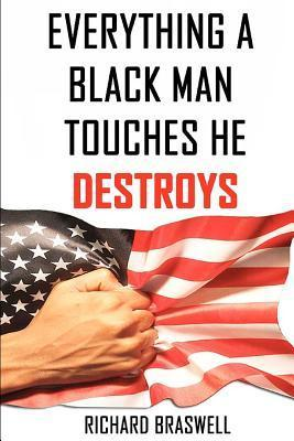 Everything a Black Man Touches He Destroys  by  Richard Braswell