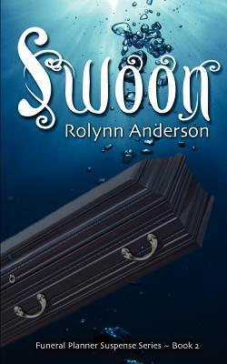 Swoon: The Funeral Planner Suspense Series  by  Rolynn Anderson