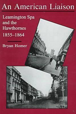 An American Liaison: Leamington Spa and the Hawthornes, 1855-1864 Bryan Homer