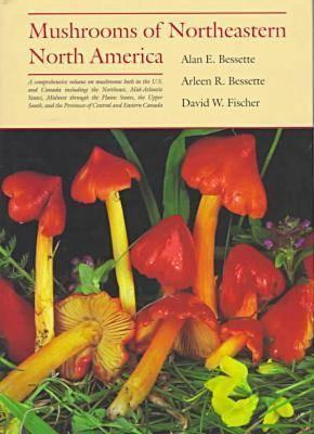 Mushrooms Of Northeastern North America  by  Alan E. Bessette